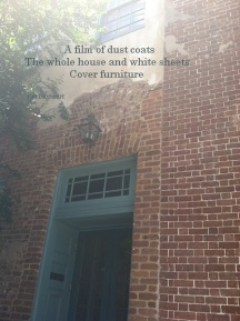 A film of dust coats/ The whole house and white sheets/ Cover furniture -Kel Dayheart